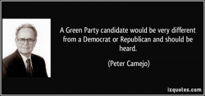 ... from a Democrat or Republican and should be heard. - Peter Camejo