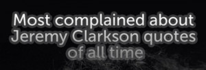 Post image of Jeremy Clarkson's Most Complained About Quotes