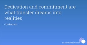 Dedication and commitment are what transfer dreams into realities