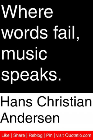 ... Andersen - Where words fail, music speaks. #quotations #quotes