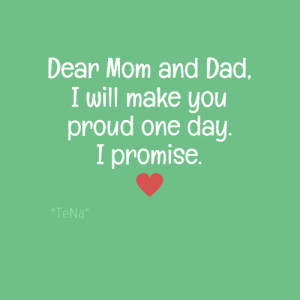 Proud Father Quotes Dear mom and dad, i will make
