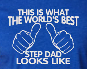 WORLD'S BEST STEP Dad This is w hat the world's best step dad looks ...