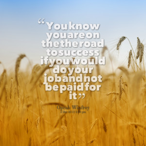 Quotes Picture: you know you are on the the road to success if you ...