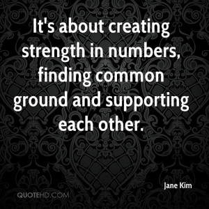 It's about creating strength in numbers, finding common ground and ...