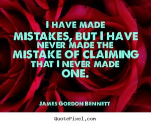 have made mistakes, but I have never made the mistake of claiming ...