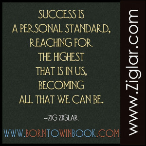 Success is a personal standard...reaching for the highest within us