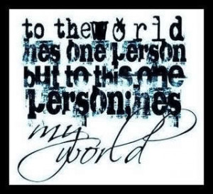 he s one person but to this person he s my world love quotes boyfriend ...