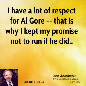 have a lot of respect for Al Gore -- that is why I kept my promise ...