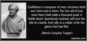 Confidence is conqueror of men; victorious both over them and in them ...