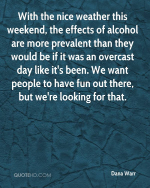 With the nice weather this weekend, the effects of alcohol are more ...