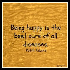 PATCH ADAMS ~ Being happy is the best cure of all diseases... More