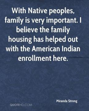With Native peoples, family is very important. I believe the family ...