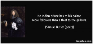 ... More followers than a thief to the gallows. - Samuel Butler (poet