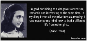... my mind now to lead a different life from other girls... - Anne Frank
