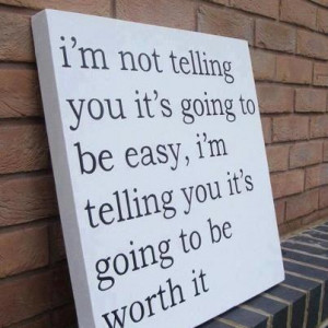 Monday Mantra 4: Its Not Easy But It's Worth It.