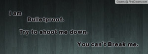 am bulletproof. try to shoot me down. you can't break me. , Pictures