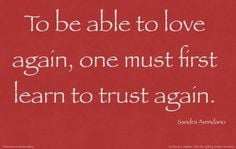 able to love again, one must first learn to trust again. Are you ready ...