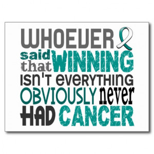 Cervical Cancer Survivor Quotes Whoever said cervical cancer