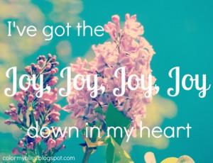 ... the joy joy joy joy down in my heart down in my heart down in my heart