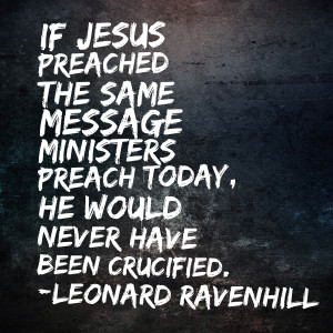 Would Jesus Have Been Crucified If He Preached Like Pastors Today?