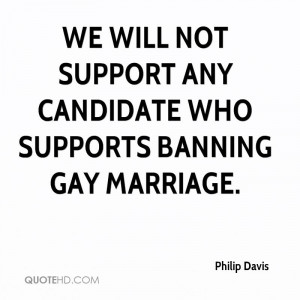 We will not support any candidate who supports banning gay marriage.