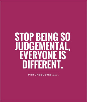 Judgemental Quotes Different Quotes Stop Quotes
