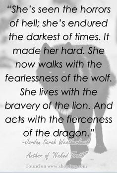 She has the fearlessness of the wolf, bravery of the lion, & the ...