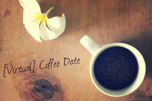 Wednesday Coffee Quotes Of virtual coffee dates.