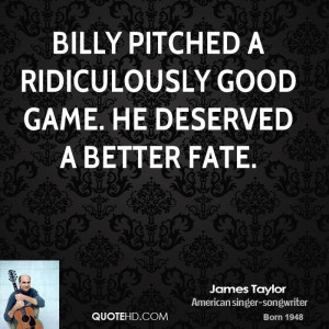 Billy pitched a ridiculously good game. He deserved a better fate.