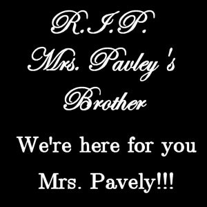 Rip Brother Rip mrs. pavely's brother by