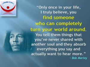 Bob Marley on Love: Only once in your life, I truly believe, you find ...