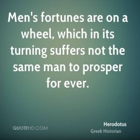 Men's fortunes are on a wheel, which in its turning suffers not the ...