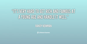 It's very hard to get rich and famous at a young age and handle it ...