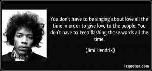 You don't have to be singing about love all the time in order to give ...