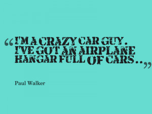 crazy car guy. I've got an airplane hangar full of cars.