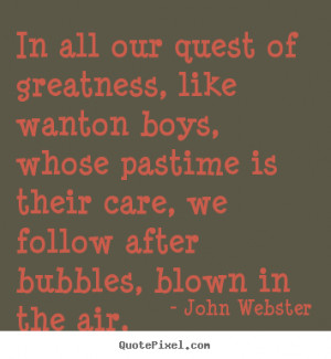 ... john webster more motivational quotes friendship quotes life quotes