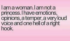 am a ladies i am not a princess i have feeling idea a temper a ...