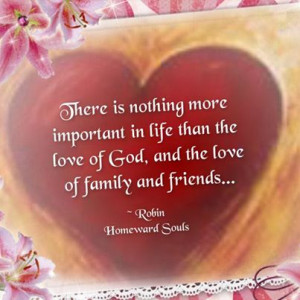 """... Love Of Family And Friends """" - Robin Homeward Souls ~ Prayer Quote"""