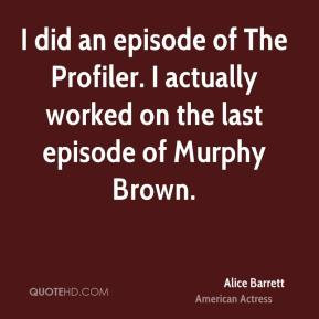 Alice Barrett - I did an episode of The Profiler. I actually worked on ...