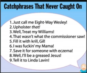 Catchphrases That Never Caught On