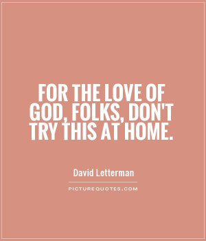 Funny Quotes God Quotes Home Quotes David Letterman Quotes