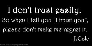 Quote: I don't trust easily, so when I tell you I trust you, please ...