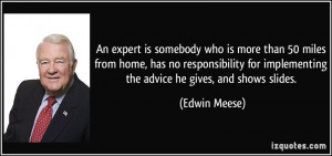 An expert is somebody who is more than 50 miles from home, has no ...