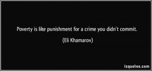 Poverty is like punishment for a crime you didn't commit. - Eli ...