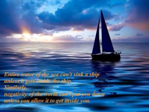 Entire water of the sea can't sink a ship…