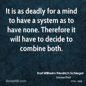 It is as deadly for a mind to have a system as to have none. Therefore ...