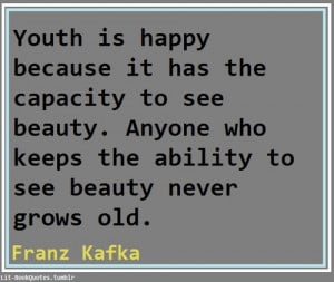 Youth is happy because it has the ability to see beauty. Anyone who ...