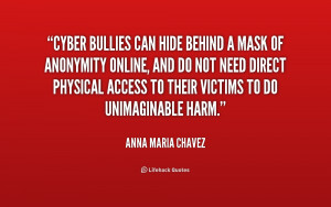 quote-Anna-Maria-Chavez-cyber-bullies-can-hide-behind-a-mask-221511 ...