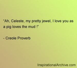 Ah, Celeste, my pretty jewel, I love you as a pig loves the mud !
