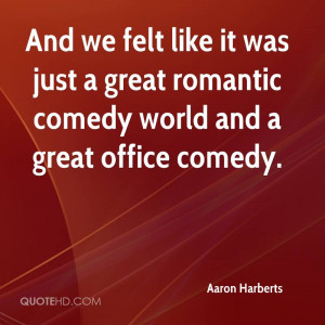 ... it was just a great romantic comedy world and a great office comedy